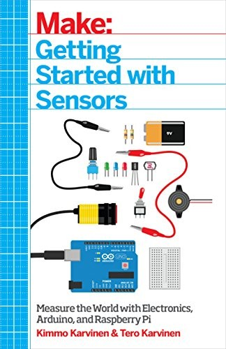 Getting Started with Sensors: Measure the World with Electronics, Arduino, and Raspberry Pi free download