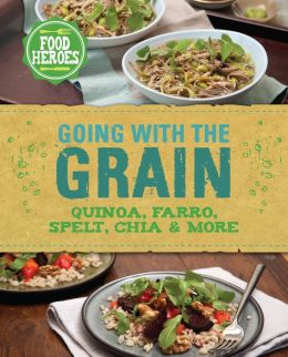 Going with the Grain: Quinoa, Farro, Spelt, Chia & More free download