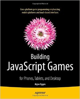 Building javascript Games: for Phones, Tablets, and Desktop free download