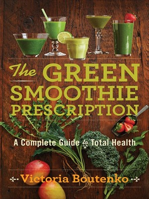 The Green Smoothie Prescription: A Complete Guide to Total Health free download