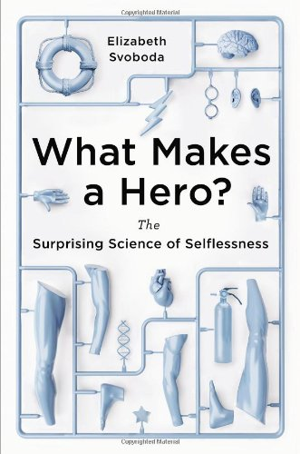 What Makes a Hero?: The Surprising Science of Selflessness free download