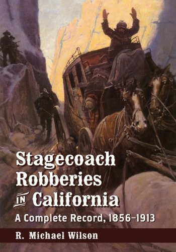 Stagecoach Robberies in California: A Complete Record, 1856-1913 free download