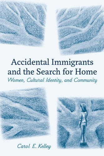 Accidental Immigrants and the Search for Home: Women, Cultural Identity, and Community free download