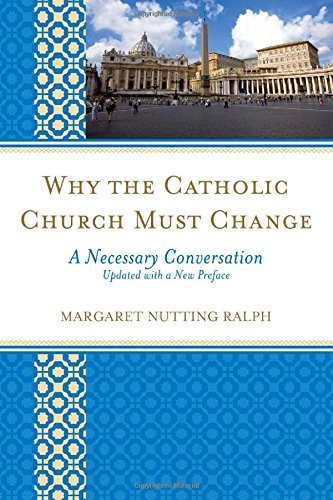 Why the Catholic Church Must Change: A Necessary Conversation free download