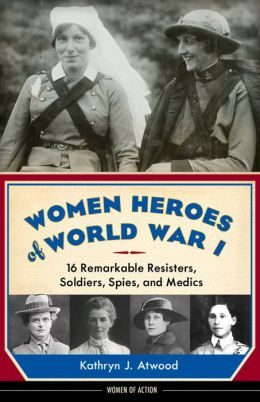 Women Heroes of World War I: 16 Remarkable Resisters, Soldiers, Spies, and Medics free download