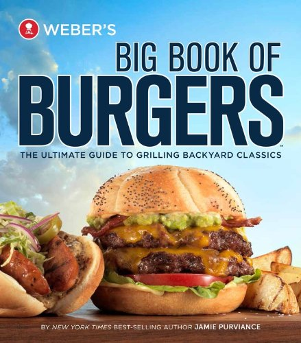 Weber's Big Book of Burgers: The Ultimate Guide to Grilling Backyard Classics free download