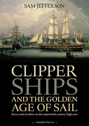 Clipper Ships and the Golden Age of Sail free download