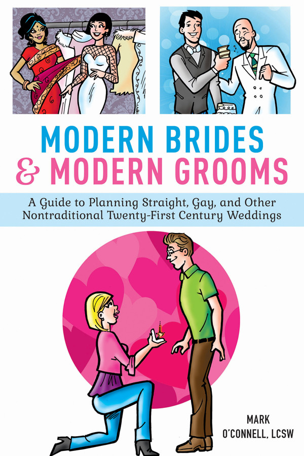Modern Brides & Modern Grooms: A Guide to Planning Straight, Gay, and Other Nontraditional Twenty-First-Century Weddings free download