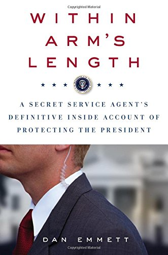 Within Arm's Length: A Secret Service Agent's Definitive Inside Account of Protecting the President free download