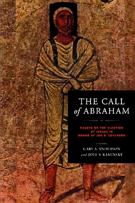 The Call of Abraham: Essays on the Election of Israel in Honor of Jon D. Levenson free download