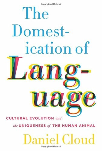 The Domestication of Language: Cultural Evolution and the Uniqueness of the Human Animal free download