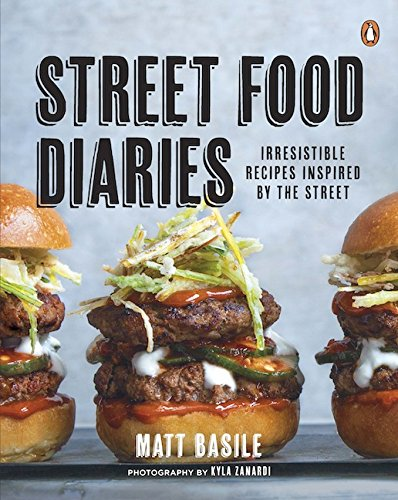 Street Food Diaries: Irresistible Recipes Inspired By The Street free download