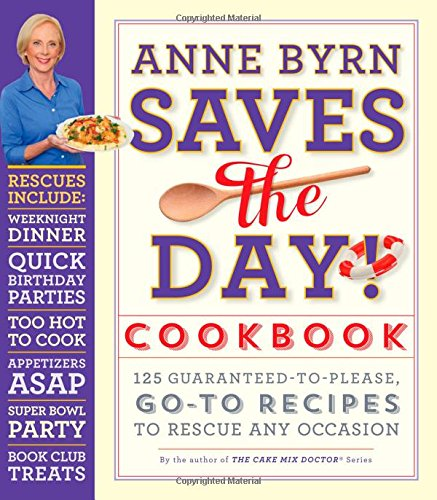 Anne Byrn Saves the Day! Cookbook: 125 Guaranteed-to-Please, Go-To Recipes to Rescue Any Occasion free download