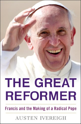 The Great Reformer: Francis and the Making of a Radical Pope free download