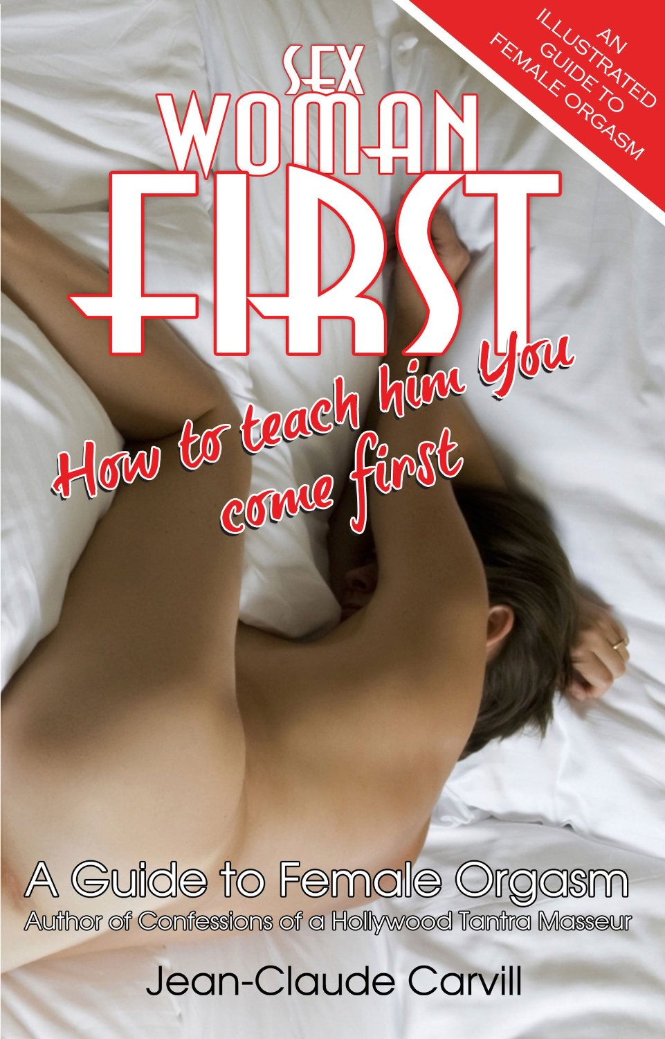 Sex: Woman First - How to teach him You come First - Guide to Female Orgasm free download