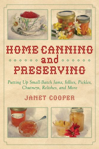 Home Canning and Preserving: Putting Up Small-Batch Jams, Jellies, Pickles, Chutneys, Relishes, and More free download