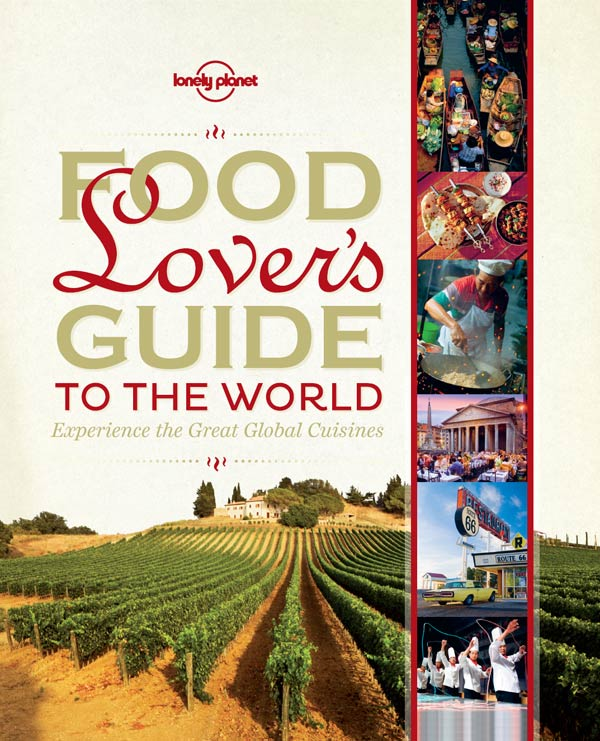 Food Lover's Guide to the World: Experience the Great Global Cuisines (Lonely Planet Food and Drink) free download
