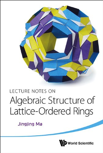 Lecture Notes on Algebraic Structure of Lattice-Ordered Rings free download
