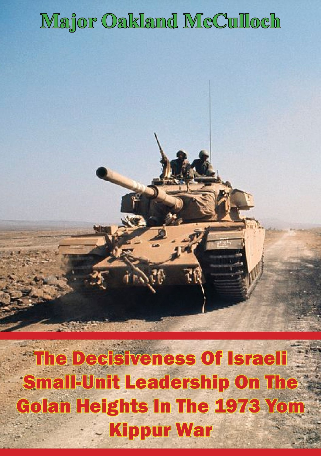 The Decisiveness Of Israeli Small-Unit Leadership On The Golan Heights In The 1973 Yom Kippur War free download