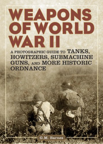 Weapons of World War II: A Photographic Guide to Tanks, Howitzers, Submachine Guns, and More Historic Ordnance free download