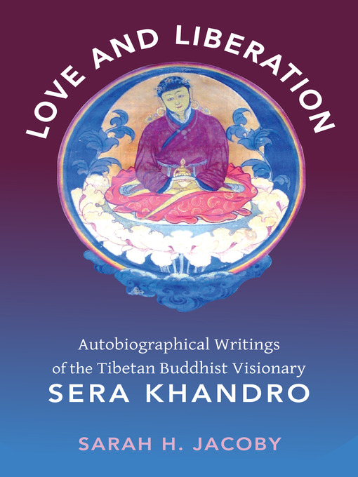 Love and Liberation: Autobiographical Writings of the Tibetan Buddhist Visionary Sera Khandro free download