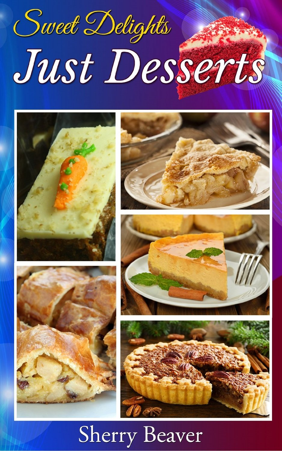 Sweet Delights Just Desserts: Recipe Book free download