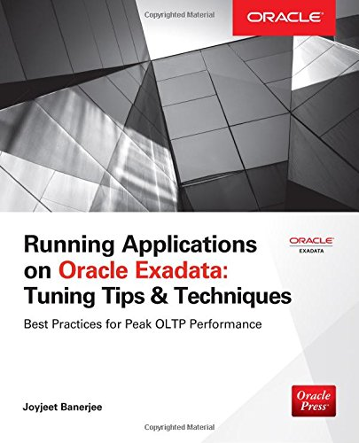 Running Applications on Oracle Exadata: Tuning Tips & Techniques (Tips & Technique) free download