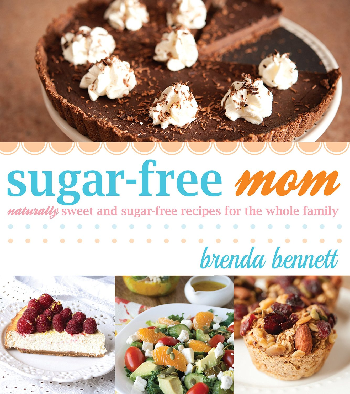 Sugar-Free Mom: Naturally Sweet and Sugar-Free Recipes for the Whole Family free download
