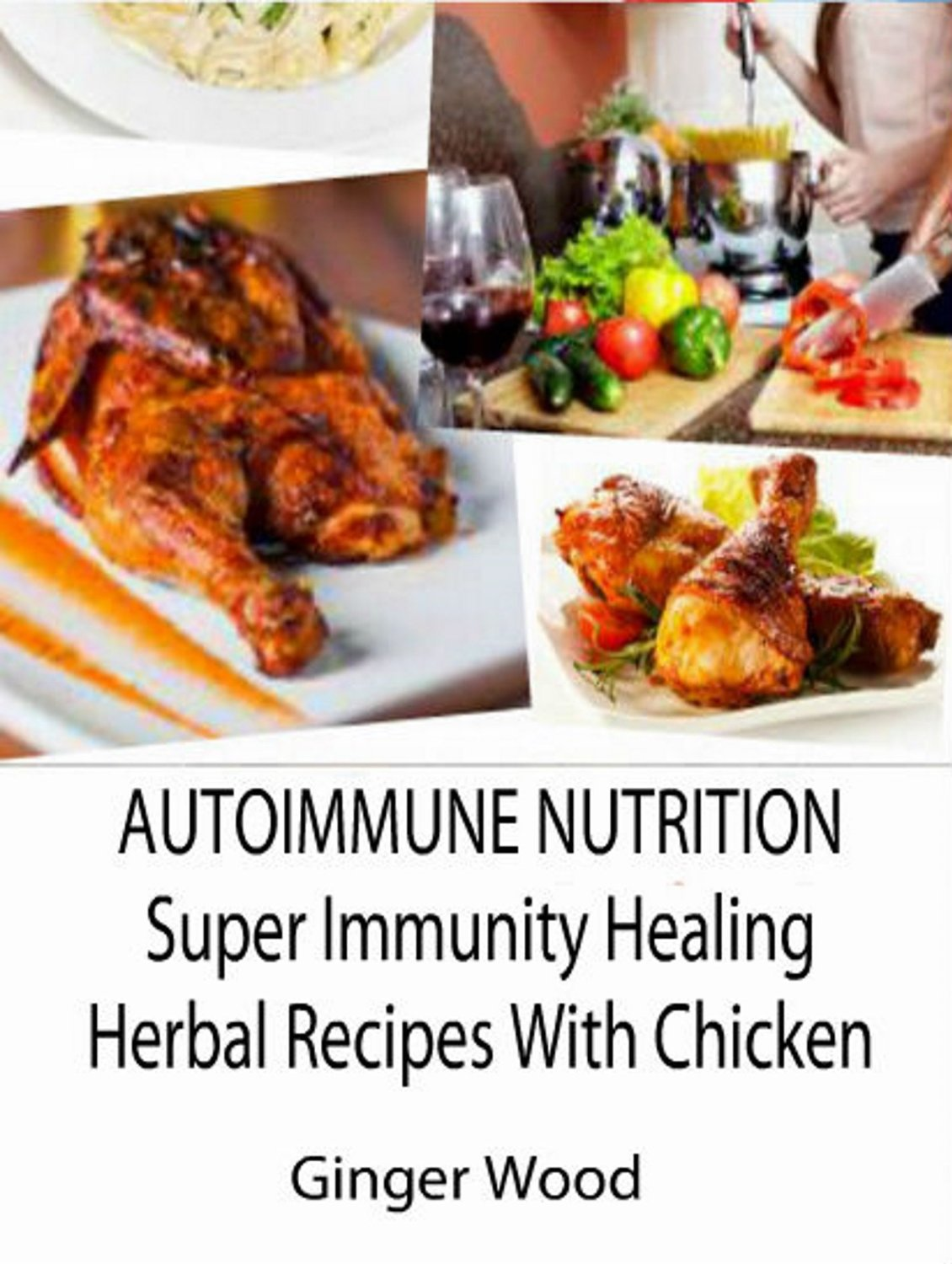 Autoimmune Nutrition: Super Immunity Healing Herbal Recipes With Chicken free download