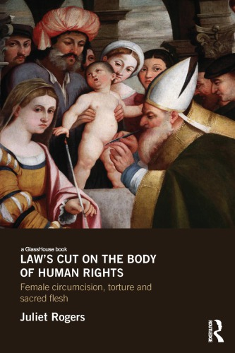 Law's Cut on the Body of Human Rights: Female Circumcision, Torture and Sacred Flesh free download