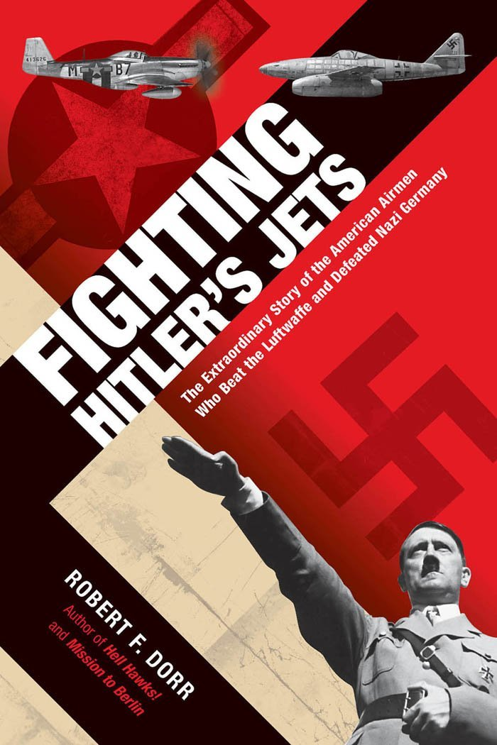 Fighting Hitler's Jets: The Extraordinary Story of the American Airmen Who Beat the Luftwaffe download dree