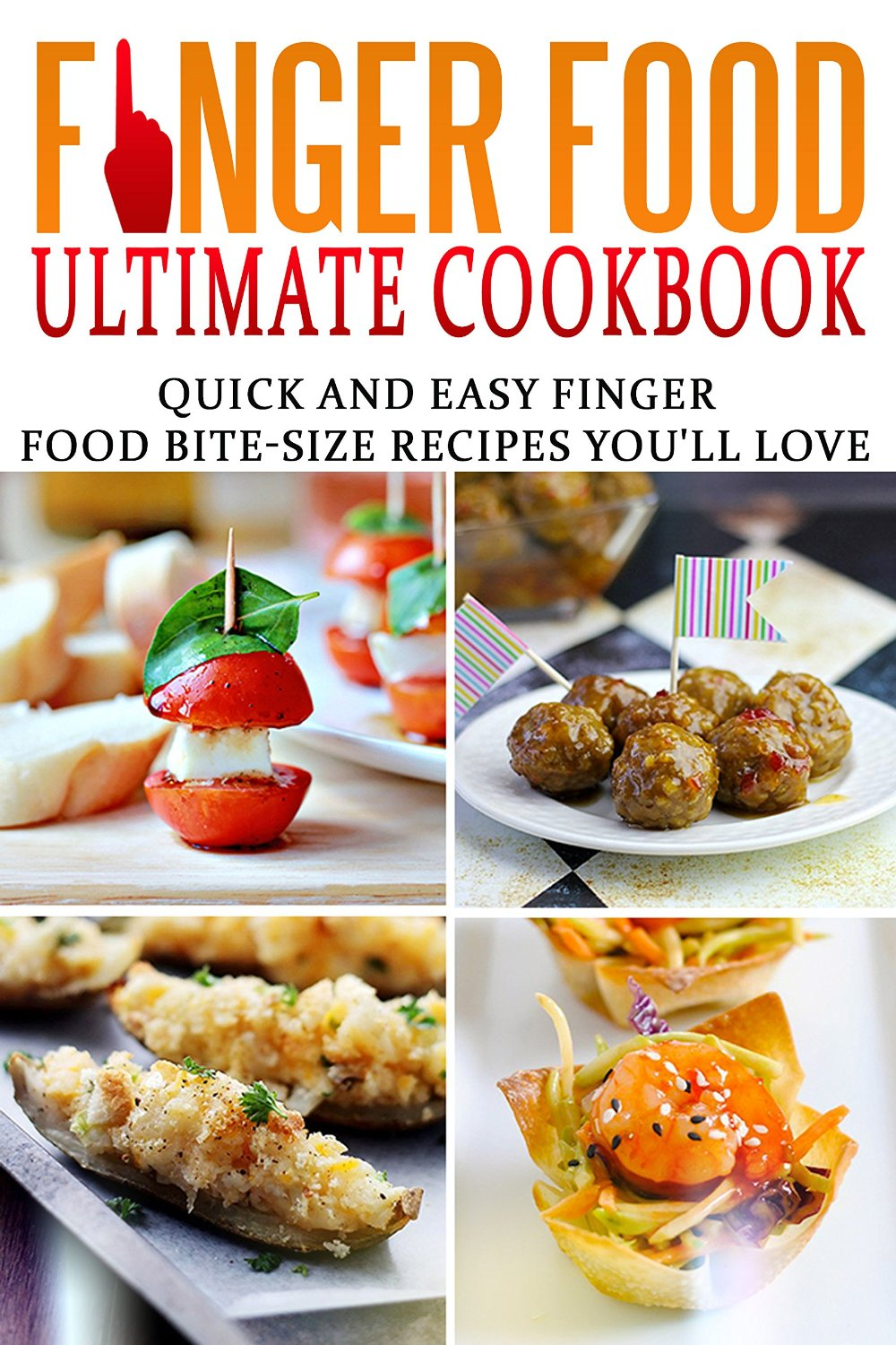 Finger Food Ultimate Cookbook: Quick And Easy Finger Food Bite-Size Recipes You'll Love free download