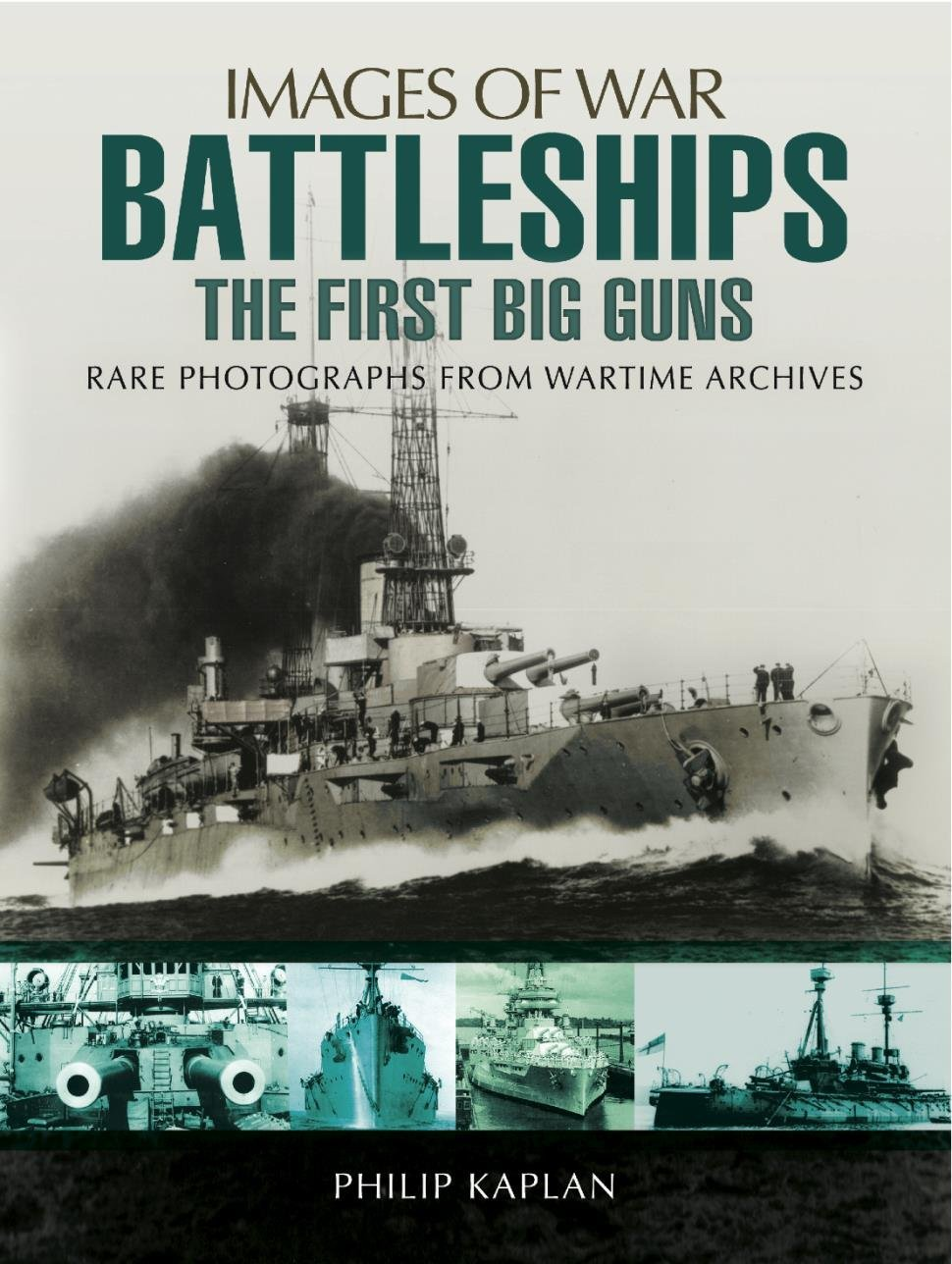 Battleships: The First Big Guns: Rare Photographs from Wartime Archives (Images of War) free download