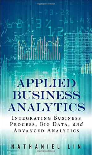 Applied Business Analytics: Integrating Business Process, Big Data, and Advanced Analytics free download
