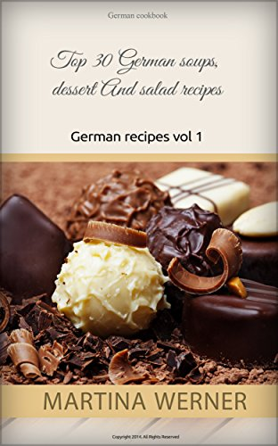 German cookbook: Top 30 German soups, dessert And salad recipes. Yummy german recipes (Vol. 1) free download