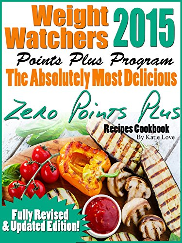 Weight Watchers 2015 Points Plus Program The Absolutely Most Delicious Zero Points Recipes Cookbook free download
