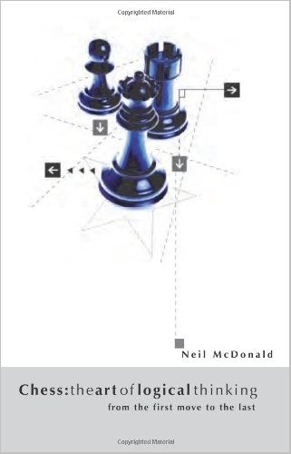 Chess: The Art of Logical Thinking: From the First Move to the Last by Neil McDonald free download