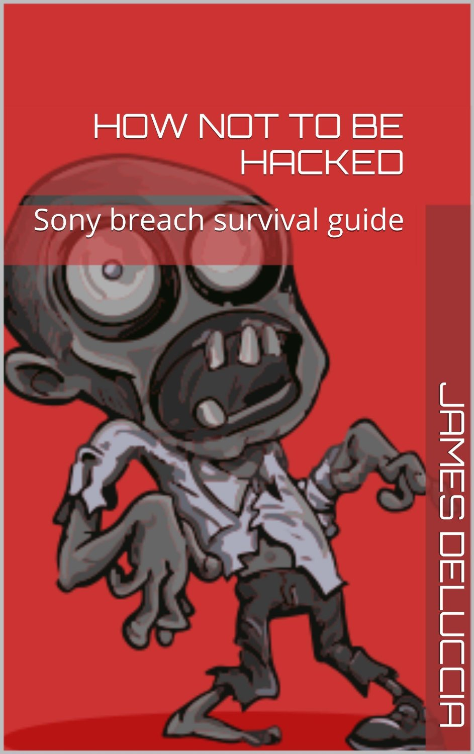 How not to be hacked: Sony breach survival guide free download