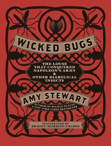 Wicked Bugs: The Louse That Conquered Napoleon's Army & Other Diabolical Insects download dree