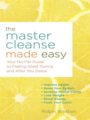 The Master Cleanse Made Easy: Your No-Fail Guide to Feeling Great During and After Your Detox free download