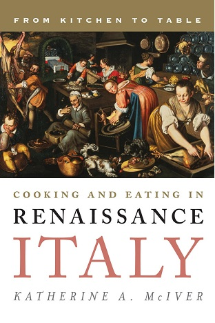 Cooking and Eating in Renaissance Italy: From Kitchen to Table free download