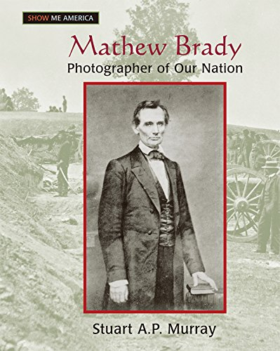 Mathew Brady: Photographer of Our Nation (Show Me America) free download
