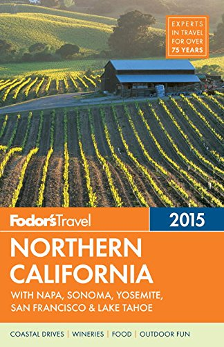 Fodor's Northern California 2015: with Napa, Sonoma, Yosemite, San Francisco & Lake Tahoe free download