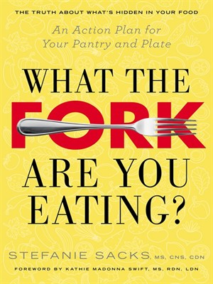 What the Fork Are You Eating?: An Action Plan for Your Pantry and Plate free download