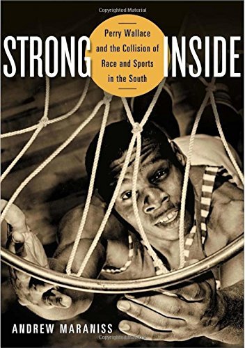 Strong Inside: Perry Wallace and the Collision of Race and Sports in the South free download