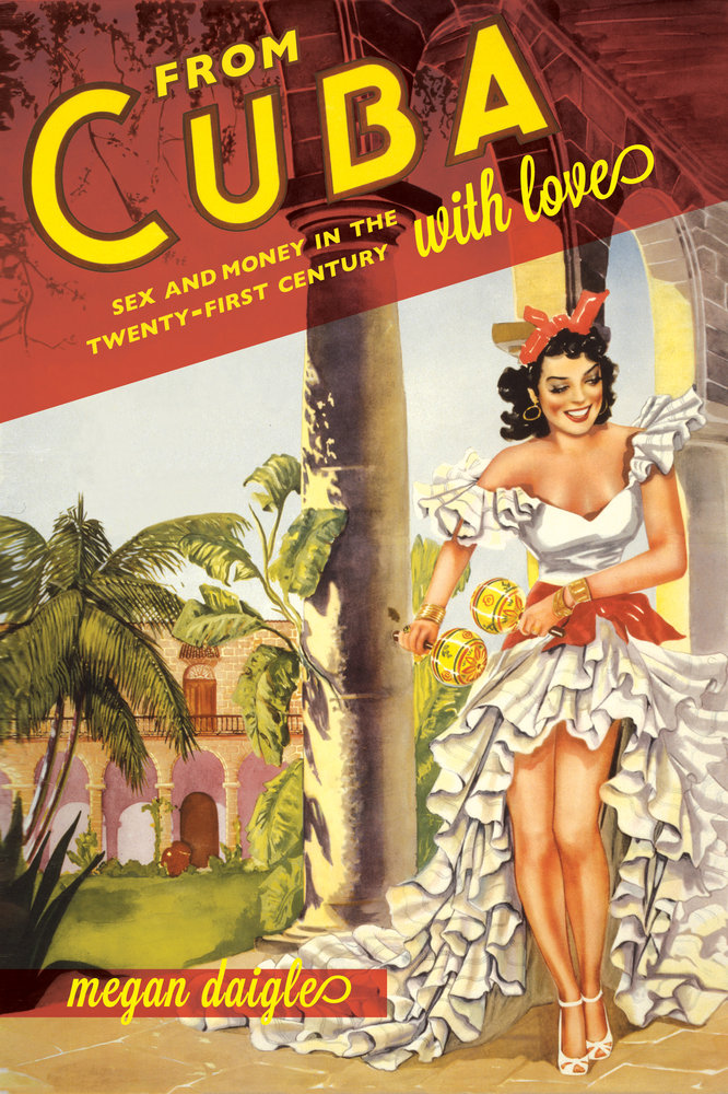 From Cuba with Love: Sex and Money in the Twenty-First Century free download