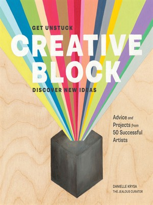 Creative Block: Get Unstuck, Discover New Ideas. Advice & Projects from 50 Successful Artists free download