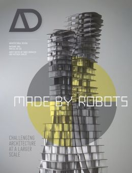Made by Robots: Challenging Architecture at a Larger Scale (Architectural Design) free download