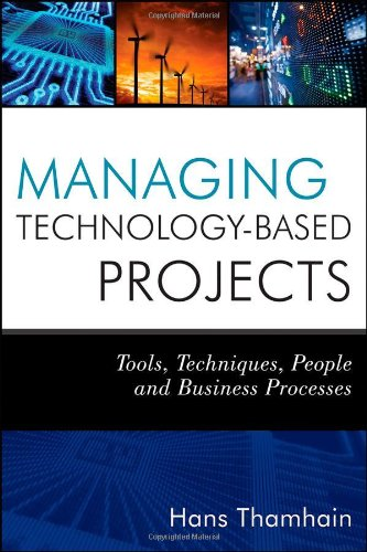 Managing Technology-Based Projects: Tools, Techniques, People and Business Processes free download