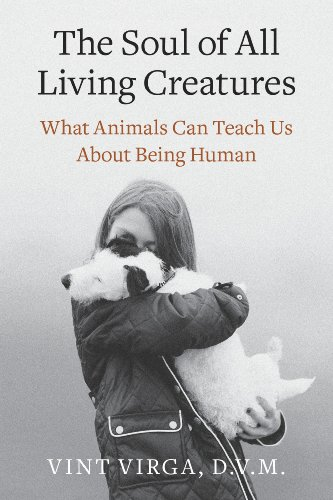 The Soul of All Living Creatures: What Animals Can Teach Us About Being Human download dree